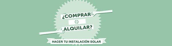 Qué es mejor alquilar o comprar una instalación solar